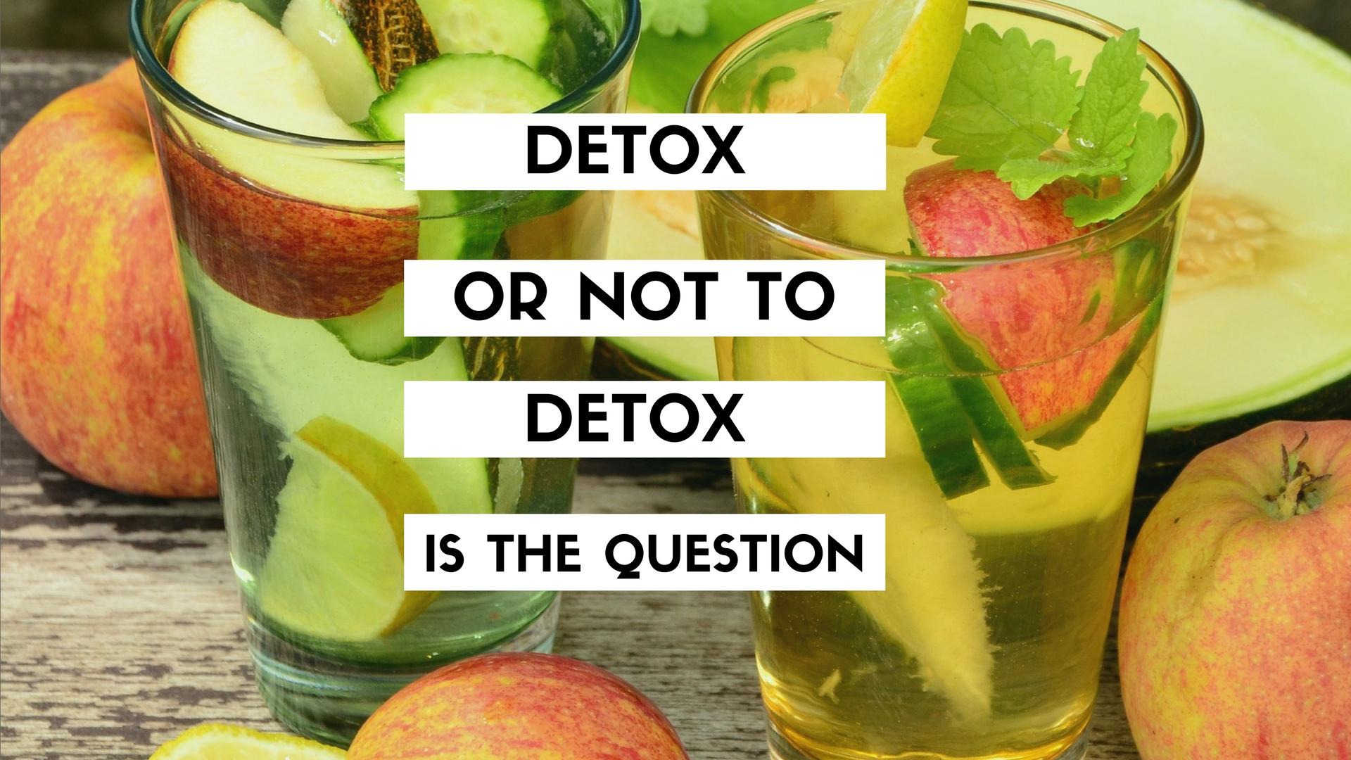Should I Do a Detox?